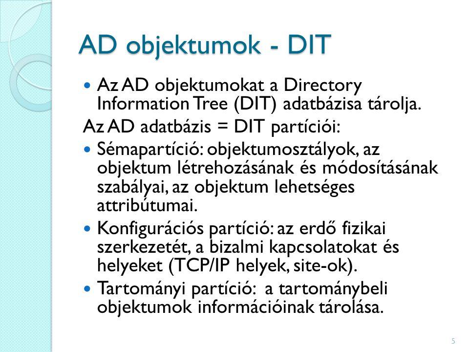 AD objektumok - DIT Az AD objektumokat a Directory Information Tree (DIT) adatbázisa tárolja.