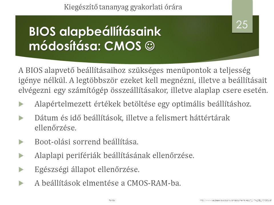 BIOS alapbeállításaink módosítása: CMOS BIOS alapbeállításaink módosítása: CMOS 26 http://www.kepzesevolucioja.hu/dmdocuments/4ap/7_1174_032_101030.pdfForrás:  System Information –Megjeleníti rendszerinformációkat és itt kell beállítani a pontos dátumot és időt.