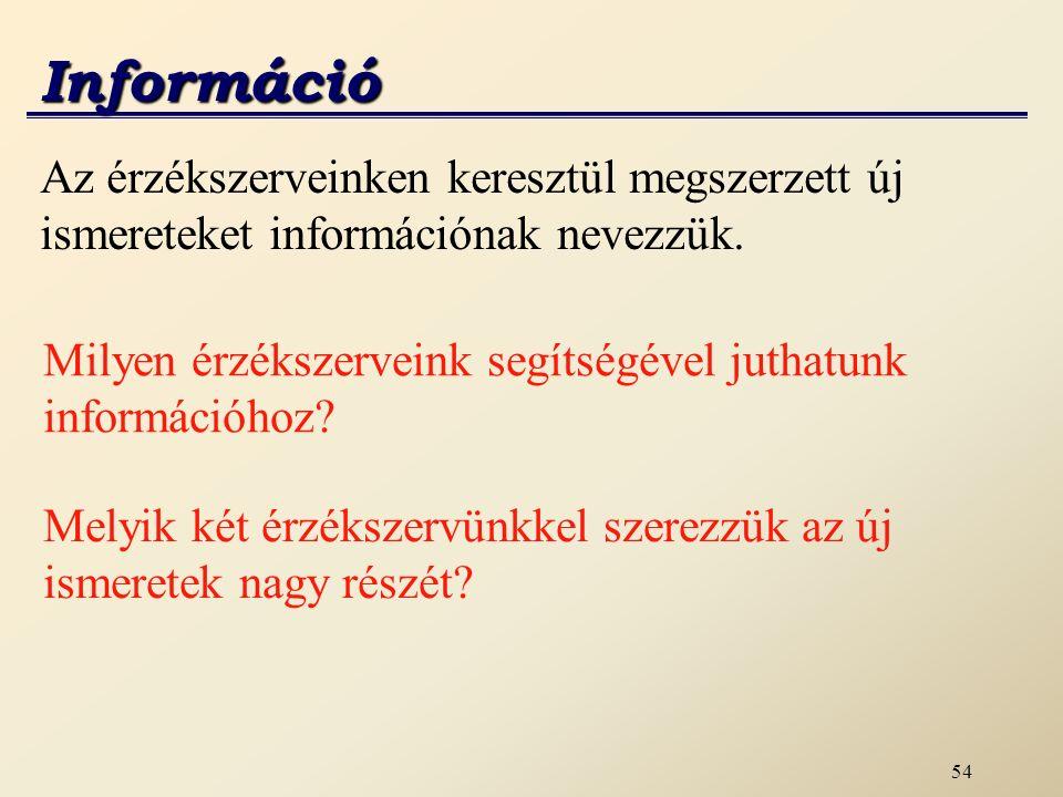55 Az információ érzékelése Közvetlen érzékelés kódolatlan képinformációk pl.