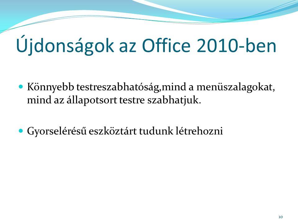 Újdonságok az Office 2010-ben Könnyebb testreszabhatóság,mind a menüszalagokat, mind az állapotsort testre szabhatjuk.