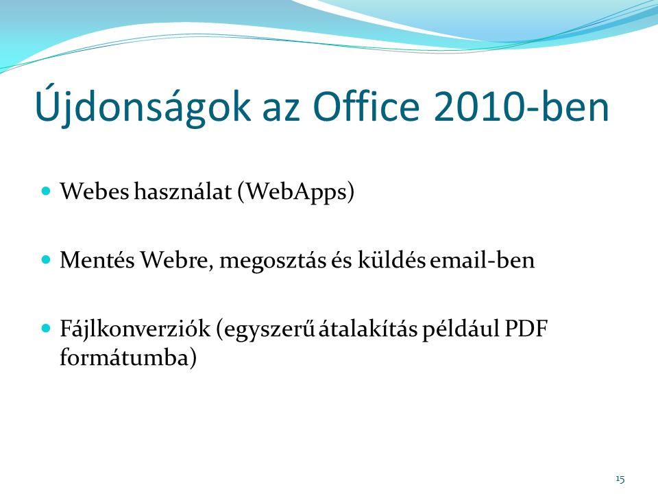 Újdonságok az Office 2010-ben Webes használat (WebApps) Mentés Webre, megosztás és küldés email-ben Fájlkonverziók (egyszerű átalakítás például PDF formátumba) 15