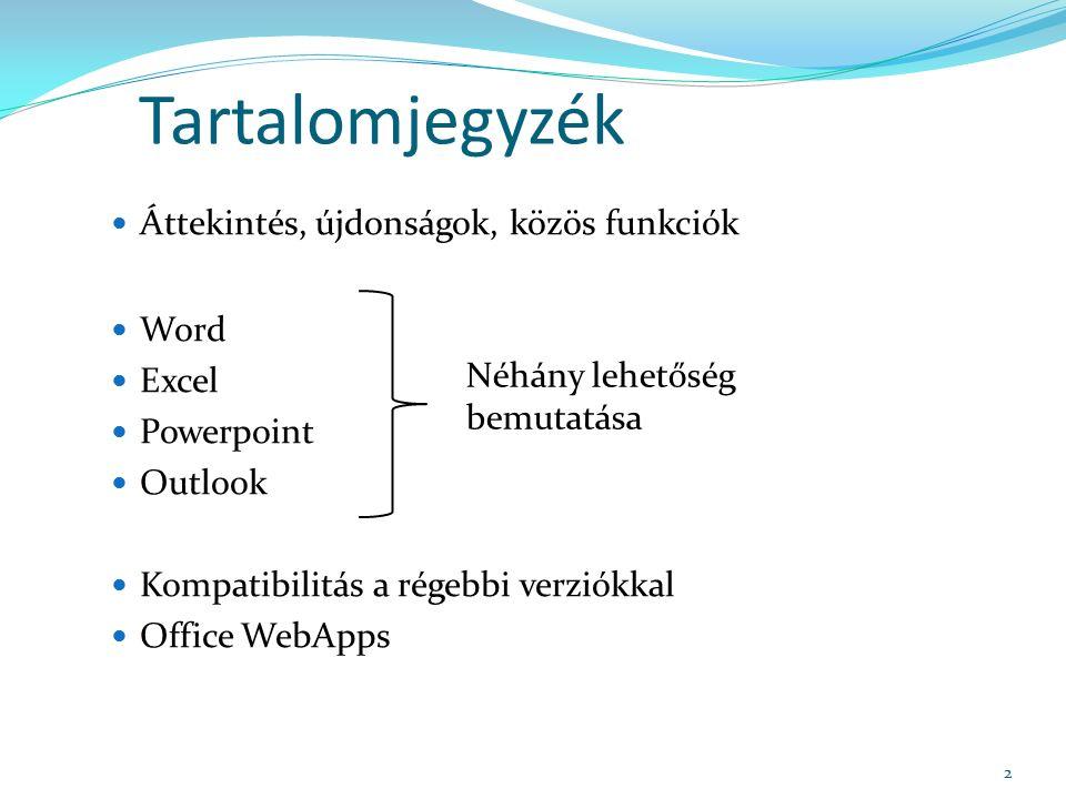 Tartalomjegyzék Áttekintés, újdonságok, közös funkciók Word Excel Powerpoint Outlook Kompatibilitás a régebbi verziókkal Office WebApps Néhány lehetőség bemutatása 2