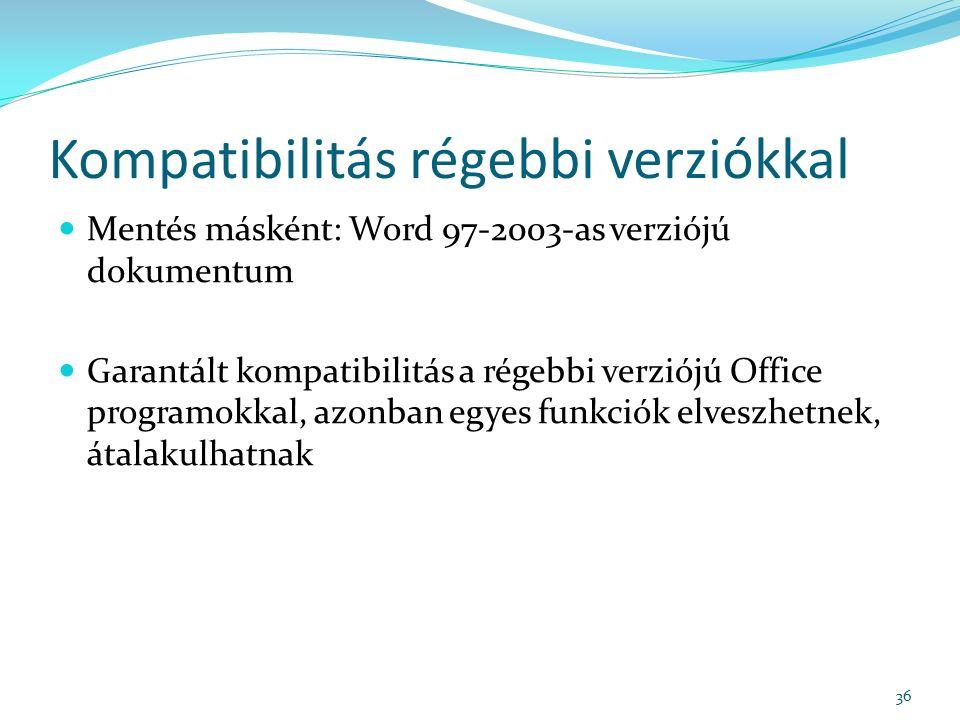 Kompatibilitás régebbi verziókkal Mentés másként: Word 97-2003-as verziójú dokumentum Garantált kompatibilitás a régebbi verziójú Office programokkal, azonban egyes funkciók elveszhetnek, átalakulhatnak 36