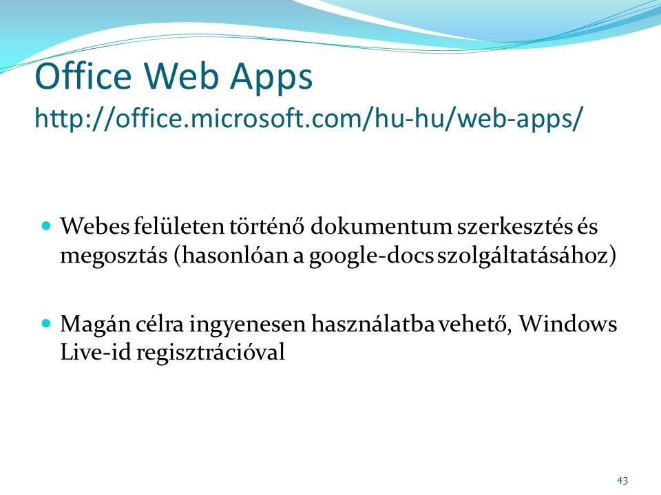 Office Web Apps http://office.microsoft.com/hu-hu/web-apps/ Webes felületen történő dokumentum szerkesztés és megosztás (hasonlóan a google-docs szolgáltatásához) Magán célra ingyenesen használatba vehető, Windows Live-id regisztrációval 43