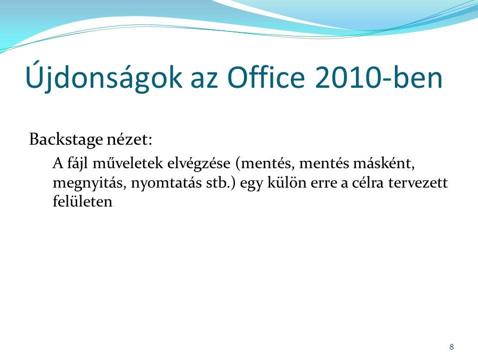 Újdonságok az Office 2010-ben Backstage nézet: A fájl műveletek elvégzése (mentés, mentés másként, megnyitás, nyomtatás stb.) egy külön erre a célra tervezett felületen 8