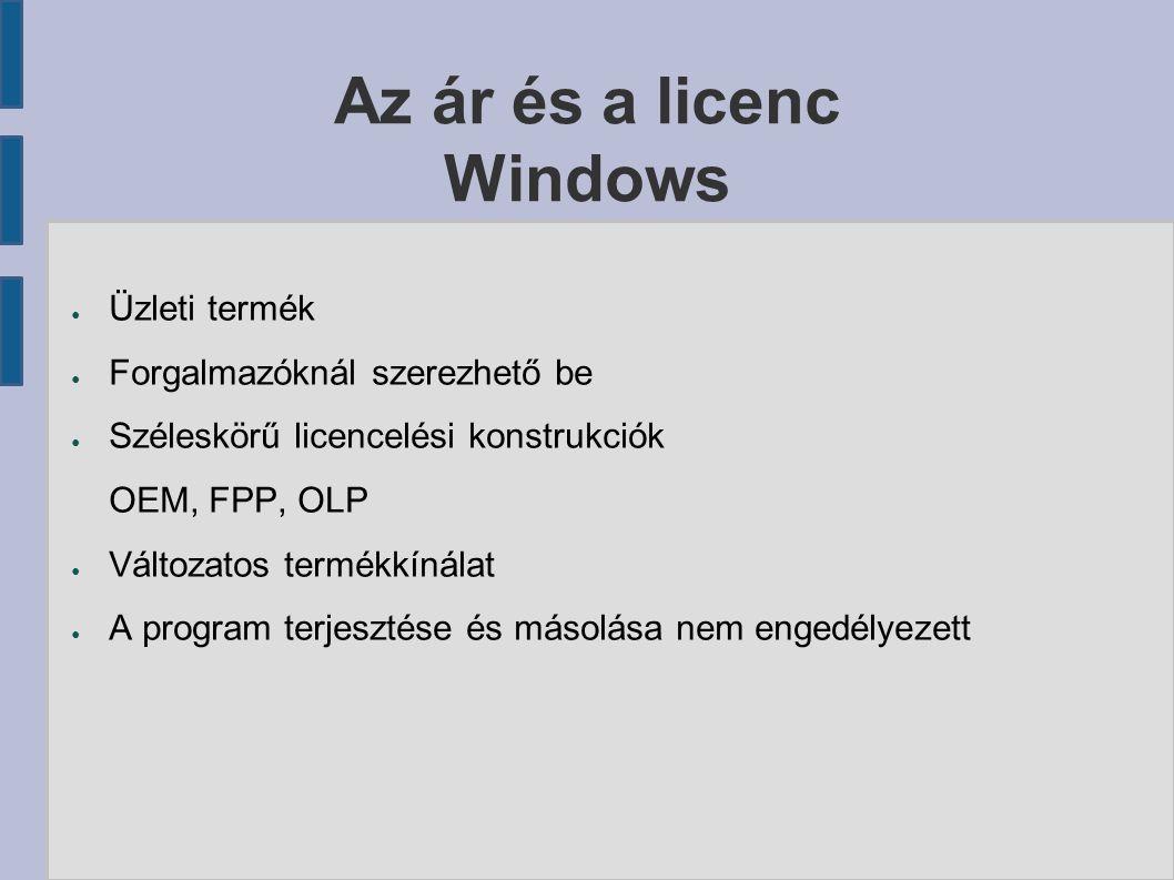 Az ár és a licenc Linux ● Ingyenes termék ● Internetről tölthető le vagy forgalmazóknál szerezhető be anyagárban ● GPL licenc Szabadon módosítható és terjeszthető ● Disztribúciók száma folyamatosan növekszik ● Alapcsomag rengeteg programot tartalmaz