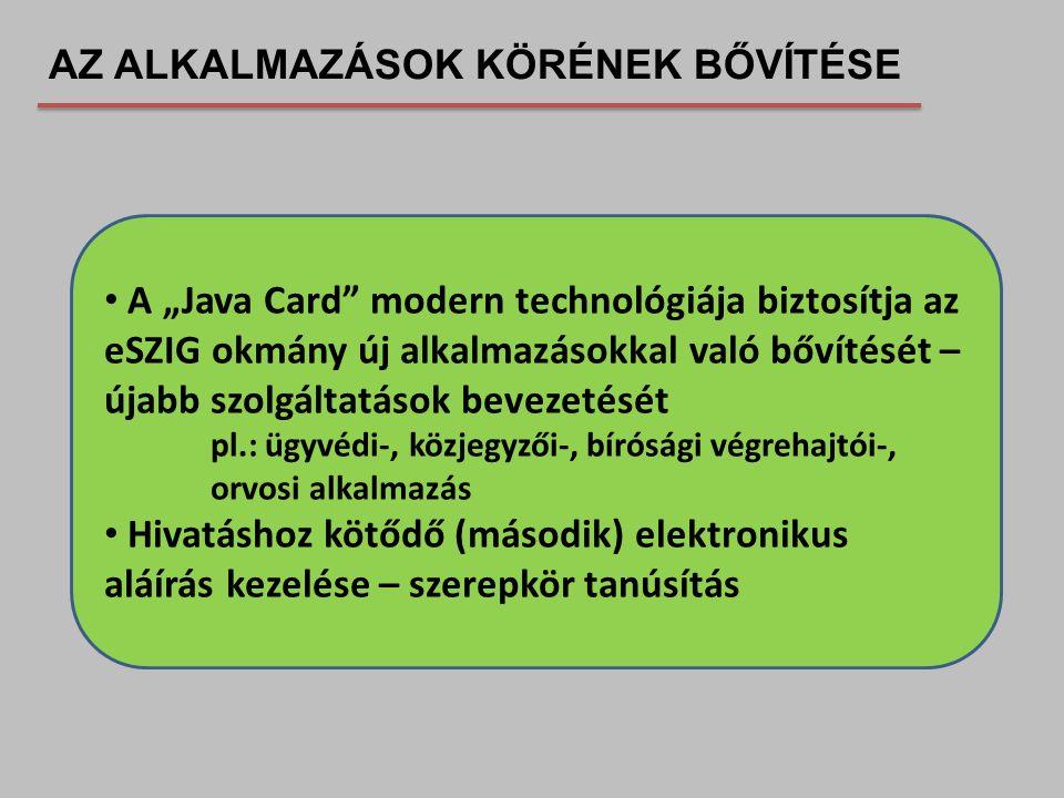 """A """"Java Card"""" modern technológiája biztosítja az eSZIG okmány új alkalmazásokkal való bővítését – újabb szolgáltatások bevezetését pl.: ügyvédi-, közj"""