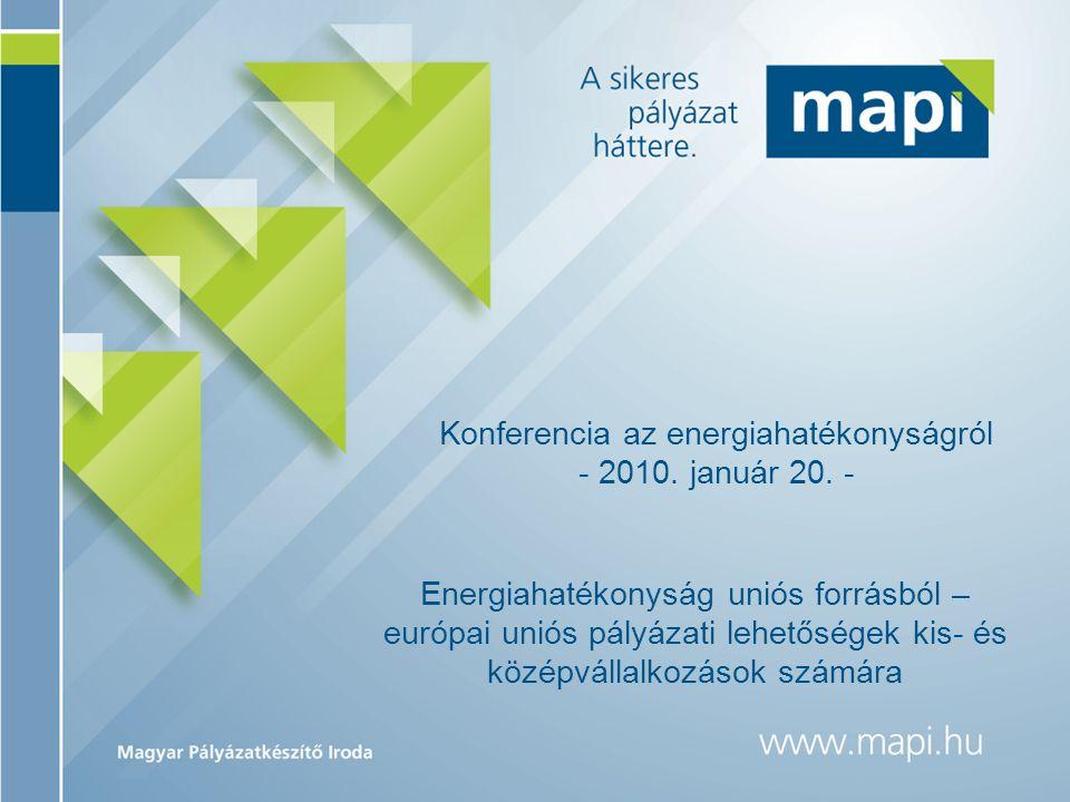 Konferencia az energiahatékonyságról - 2010. január 20. - Energiahatékonyság uniós forrásból – európai uniós pályázati lehetőségek kis- és középvállal