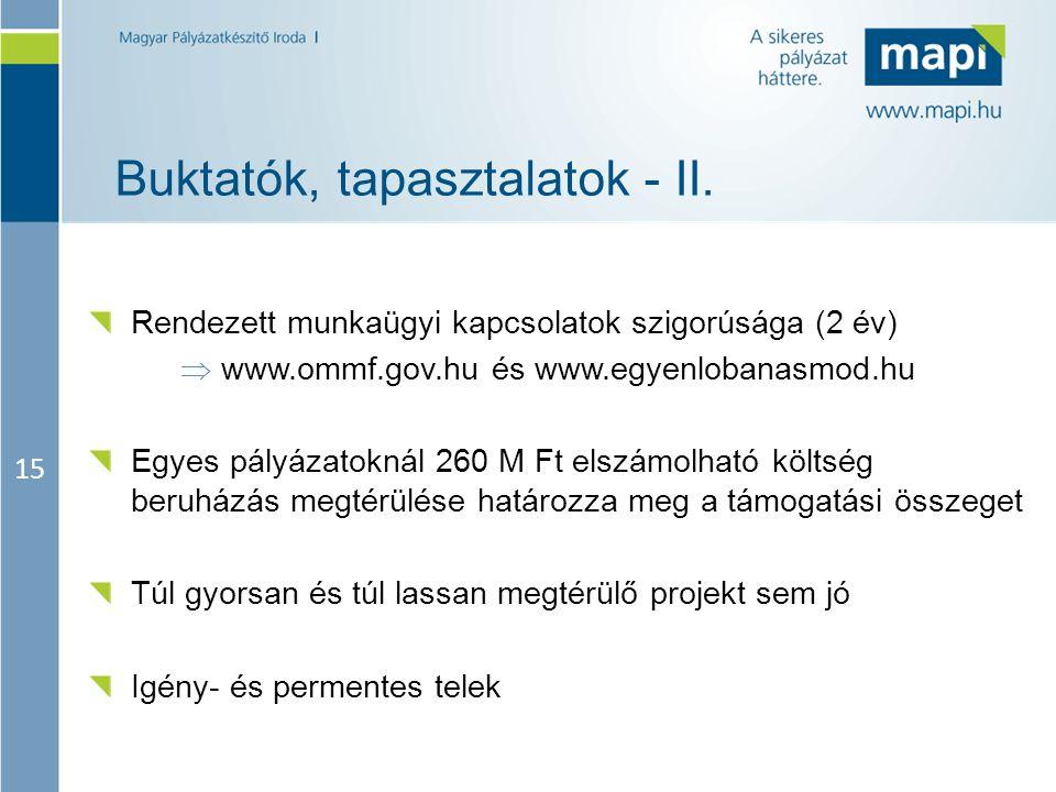 15 Buktatók, tapasztalatok - II. Rendezett munkaügyi kapcsolatok szigorúsága (2 év)  www.ommf.gov.hu és www.egyenlobanasmod.hu Egyes pályázatoknál 26