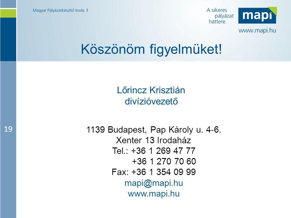 19 Köszönöm figyelmüket! 1139 Budapest, Pap Károly u. 4-6. Xenter 13 Irodaház Tel.: +36 1 269 47 77 +36 1 270 70 60 Fax: +36 1 354 09 99 mapi@mapi.hu