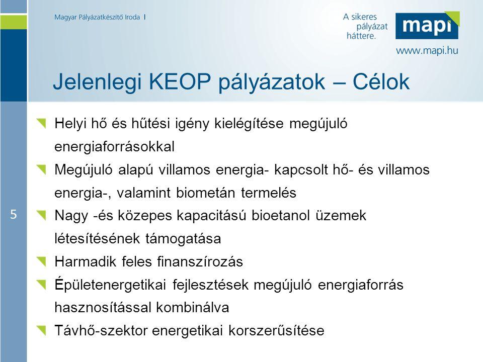 5 Jelenlegi KEOP pályázatok – Célok Helyi hő és hűtési igény kielégítése megújuló energiaforrásokkal Megújuló alapú villamos energia- kapcsolt hő- és