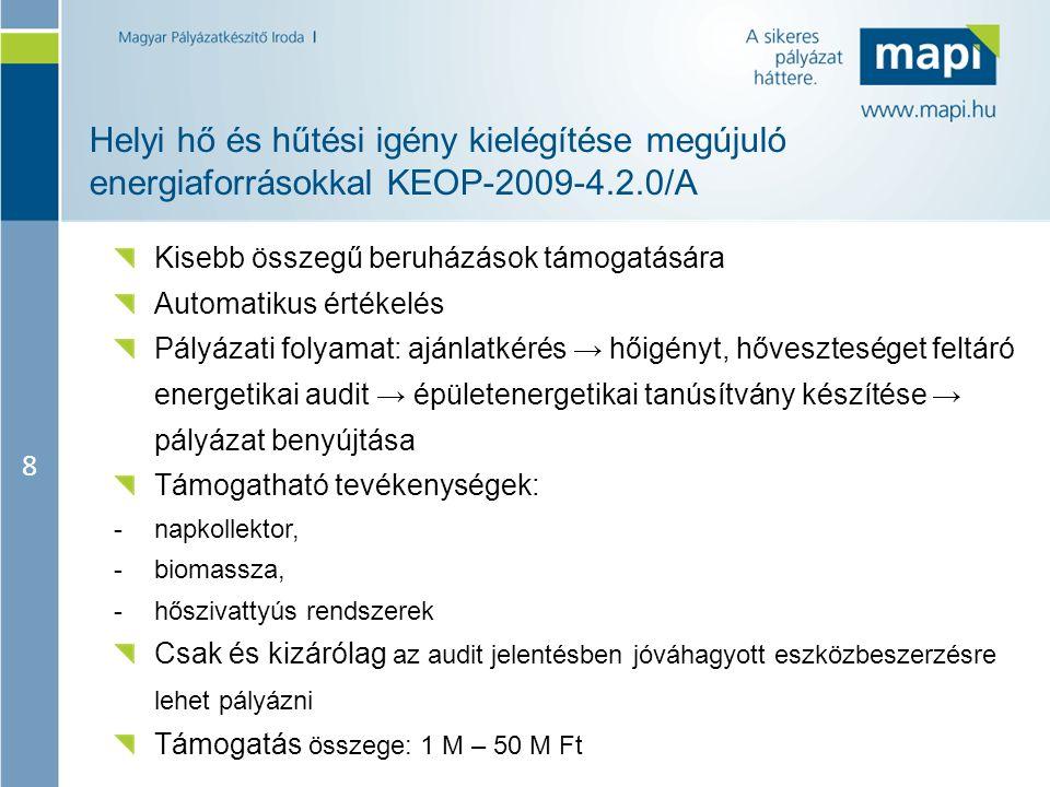 8 Helyi hő és hűtési igény kielégítése megújuló energiaforrásokkal KEOP-2009-4.2.0/A Kisebb összegű beruházások támogatására Automatikus értékelés Pál
