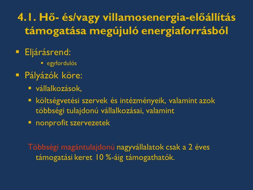 4.1. Hő- és/vagy villamosenergia-előállítás támogatása megújuló energiaforrásból  Eljárásrend:  egyfordulós  Pályázók köre:  vállalkozások,  költ