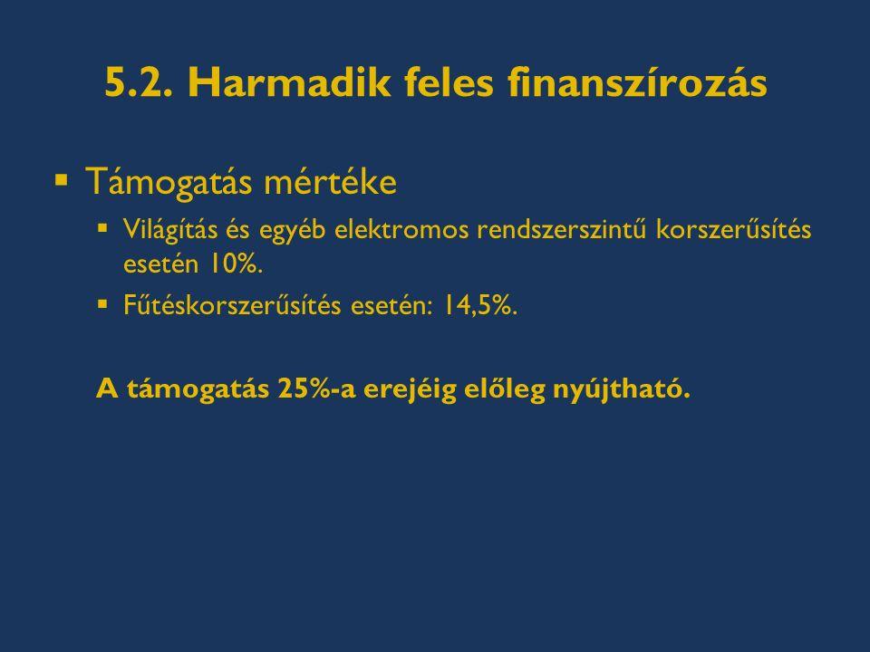5.2. Harmadik feles finanszírozás  Támogatás mértéke  Világítás és egyéb elektromos rendszerszintű korszerűsítés esetén 10%.  Fűtéskorszerűsítés es