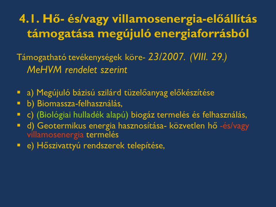 4.1. Hő- és/vagy villamosenergia-előállítás támogatása megújuló energiaforrásból Támogatható tevékenységek köre- 23/2007. (VIII. 29.) MeHVM rendelet s