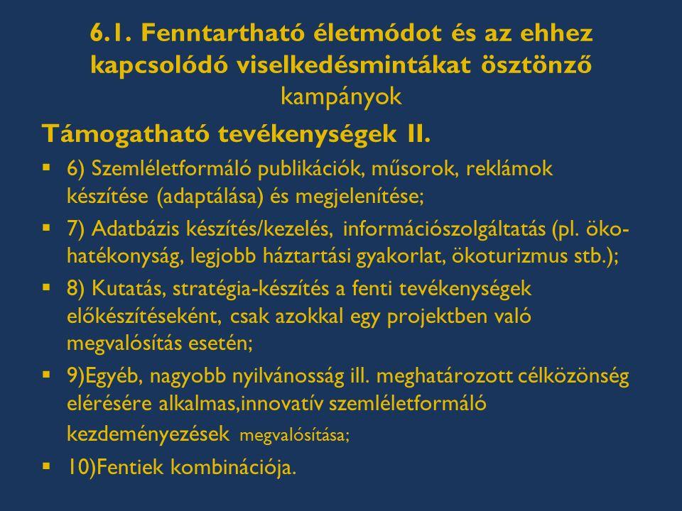 6.1. Fenntartható életmódot és az ehhez kapcsolódó viselkedésmintákat ösztönző kampányok Támogatható tevékenységek II.  6) Szemléletformáló publikáci