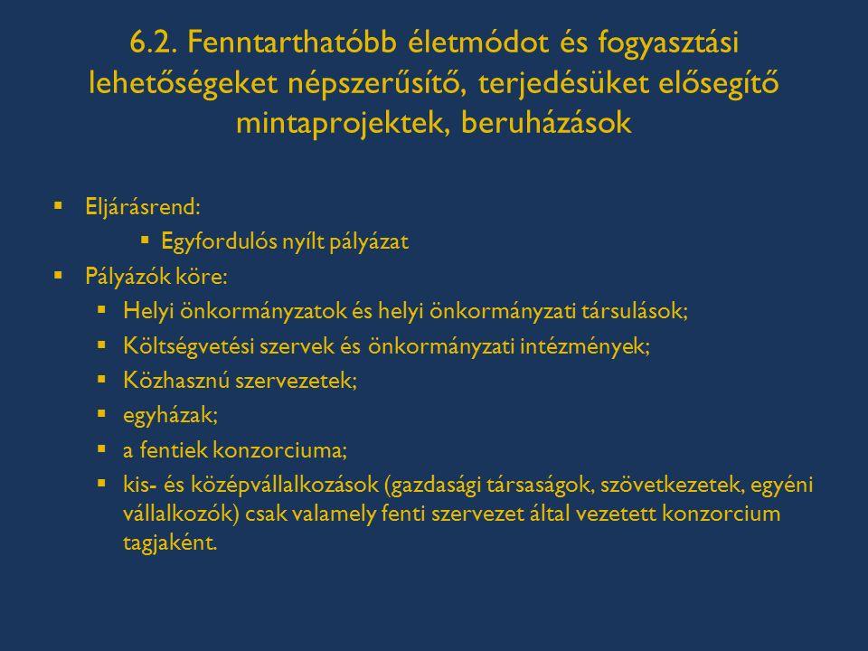 6.2. Fenntarthatóbb életmódot és fogyasztási lehetőségeket népszerűsítő, terjedésüket elősegítő mintaprojektek, beruházások  Eljárásrend:  Egyfordul