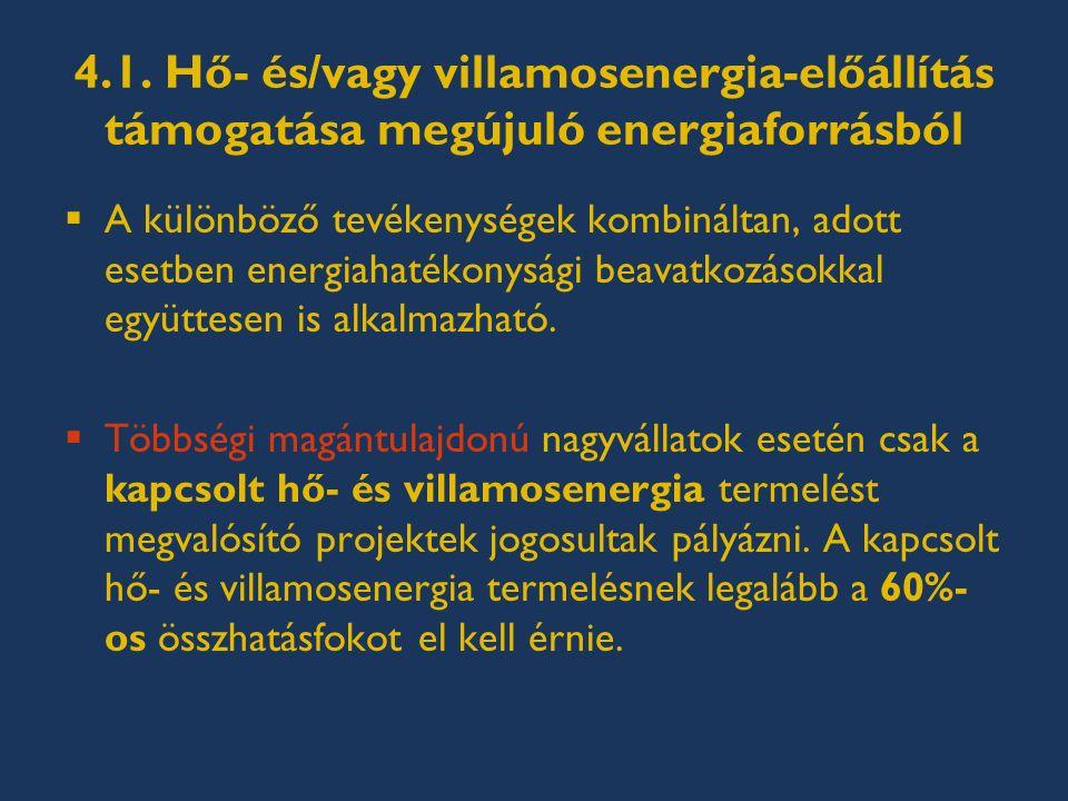 4.1. Hő- és/vagy villamosenergia-előállítás támogatása megújuló energiaforrásból  A különböző tevékenységek kombináltan, adott esetben energiahatékon