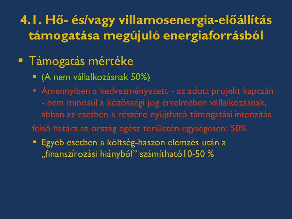 4.1. Hő- és/vagy villamosenergia-előállítás támogatása megújuló energiaforrásból  Támogatás mértéke  (A nem vállalkozásnak 50%)  Amennyiben a kedve