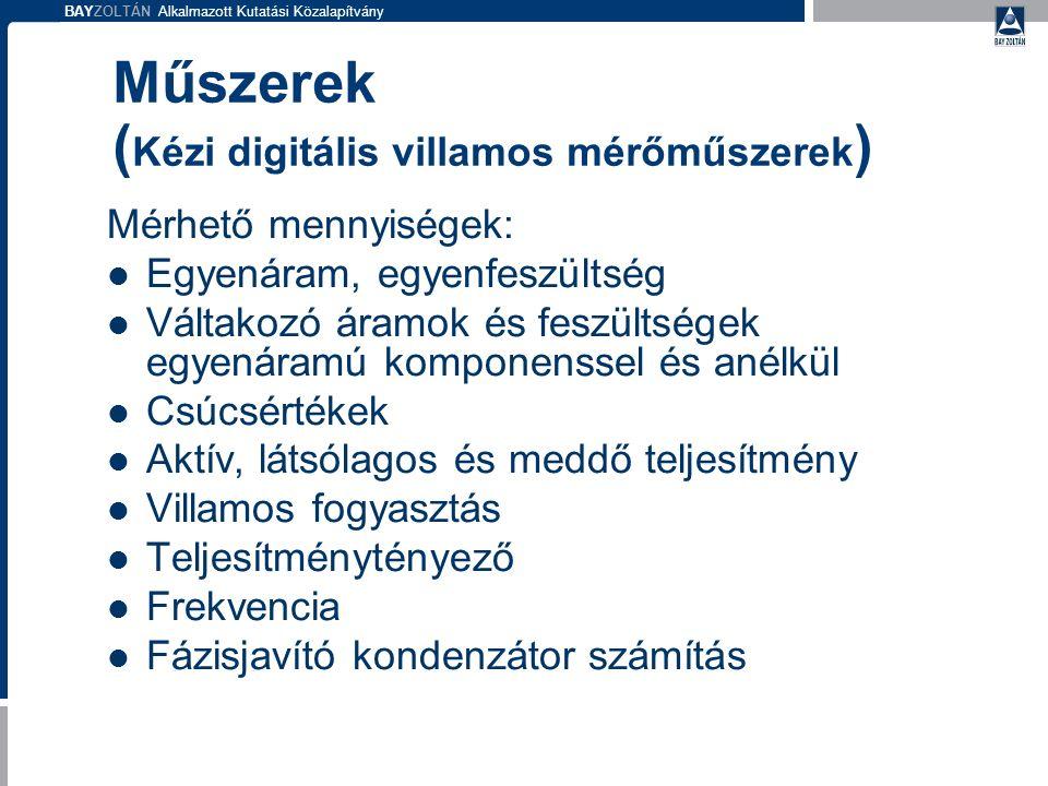 BAYZOLTÁN Alkalmazott Kutatási Közalapítvány Műszerek ( Kézi digitális villamos mérőműszerek ) Mérhető mennyiségek: Egyenáram, egyenfeszültség Váltako