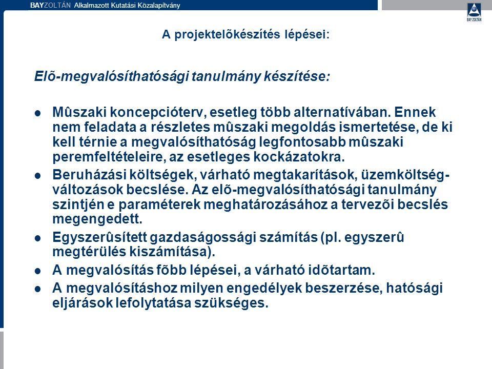 BAYZOLTÁN Alkalmazott Kutatási Közalapítvány A projektelõkészítés lépései: Elõ-megvalósíthatósági tanulmány készítése: Mûszaki koncepcióterv, esetleg több alternatívában.