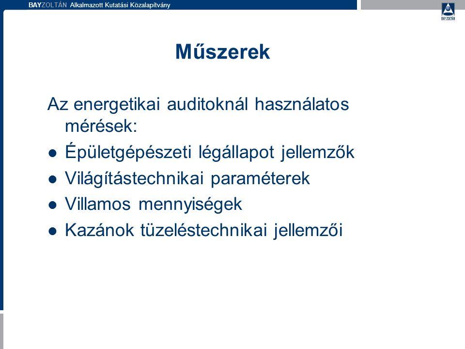 BAYZOLTÁN Alkalmazott Kutatási Közalapítvány Műszerek Az energetikai auditoknál használatos mérések: Épületgépészeti légállapot jellemzők Világítástechnikai paraméterek Villamos mennyiségek Kazánok tüzeléstechnikai jellemzői