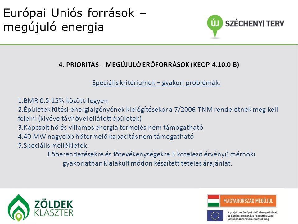 Európai Uniós források – megújuló energia 4. PRIORITÁS – MEGÚJULÓ ERŐFORRÁSOK (KEOP-4.10.0-B) Speciális kritériumok – gyakori problémák: 1.BMR 0,5-15%