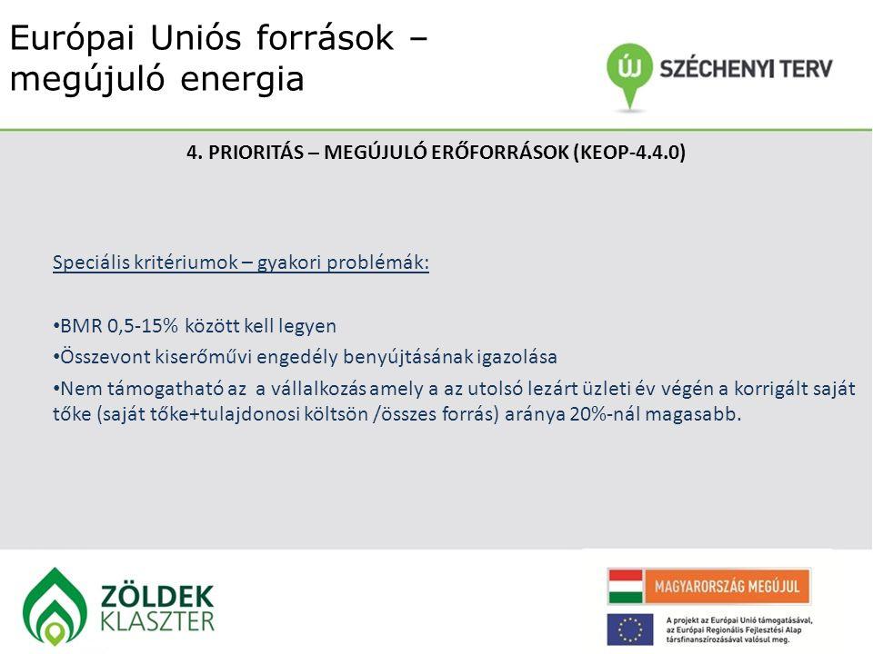 Európai Uniós források – megújuló energia 4. PRIORITÁS – MEGÚJULÓ ERŐFORRÁSOK (KEOP-4.4.0) Speciális kritériumok – gyakori problémák: BMR 0,5-15% közö