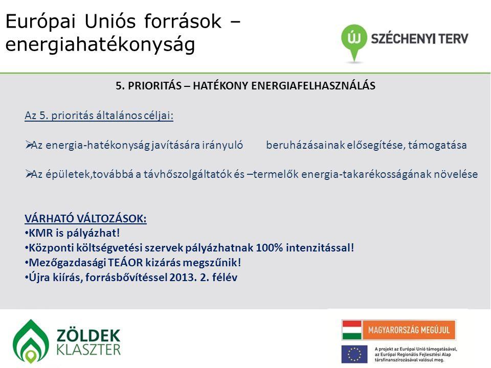 Európai Uniós források – energiahatékonyság 5. PRIORITÁS – HATÉKONY ENERGIAFELHASZNÁLÁS Az 5. prioritás általános céljai:  Az energia-hatékonyság jav