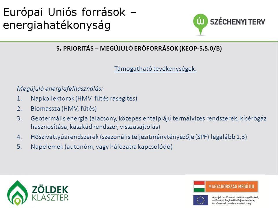 Európai Uniós források – energiahatékonyság 5. PRIORITÁS – MEGÚJULÓ ERŐFORRÁSOK (KEOP-5.5.0/B) Támogatható tevékenységek: Megújuló energiafelhasználás