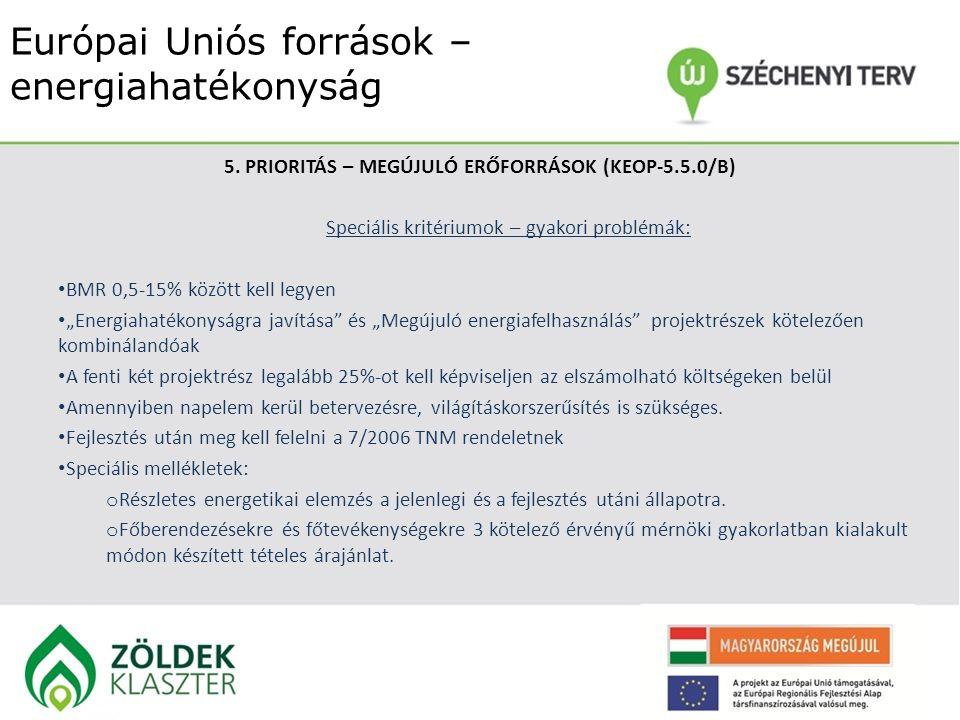 Európai Uniós források – energiahatékonyság 5. PRIORITÁS – MEGÚJULÓ ERŐFORRÁSOK (KEOP-5.5.0/B) Speciális kritériumok – gyakori problémák: BMR 0,5-15%