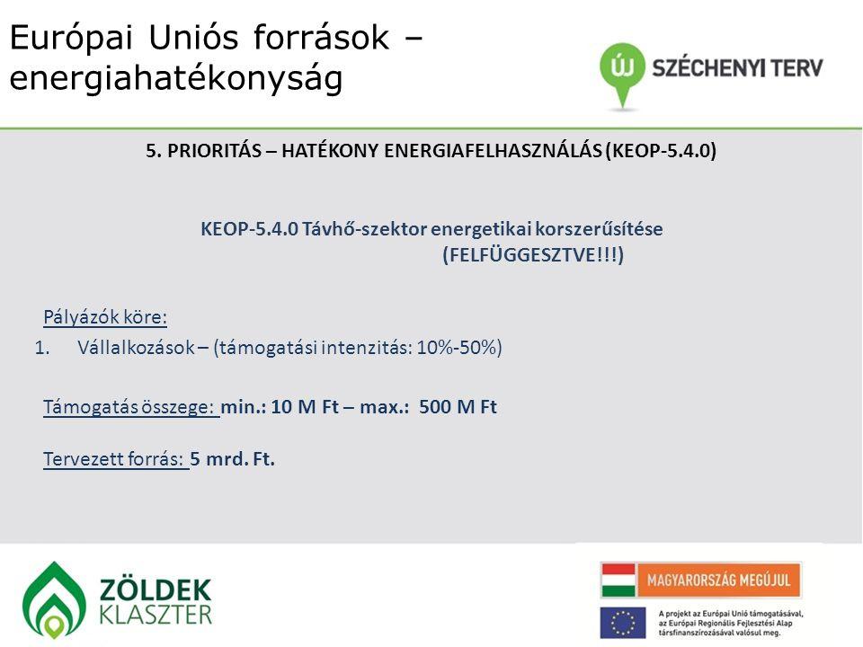 Európai Uniós források – energiahatékonyság 5. PRIORITÁS – HATÉKONY ENERGIAFELHASZNÁLÁS (KEOP-5.4.0) KEOP-5.4.0Távhő-szektor energetikai korszerűsítés