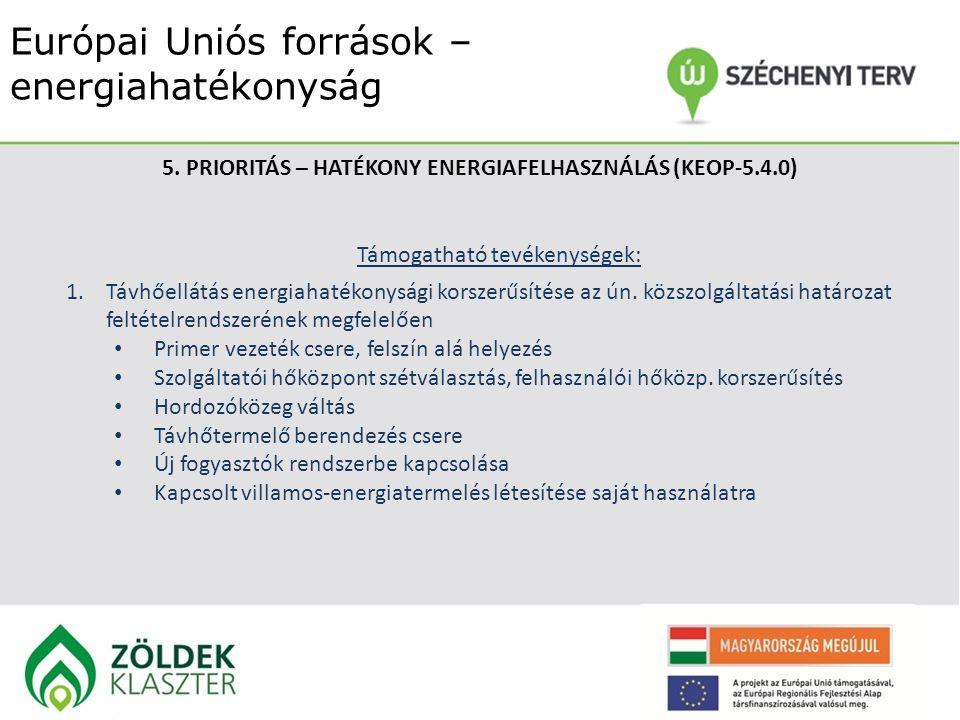 Európai Uniós források – energiahatékonyság 5. PRIORITÁS – HATÉKONY ENERGIAFELHASZNÁLÁS (KEOP-5.4.0) Támogatható tevékenységek: 1.Távhőellátás energia
