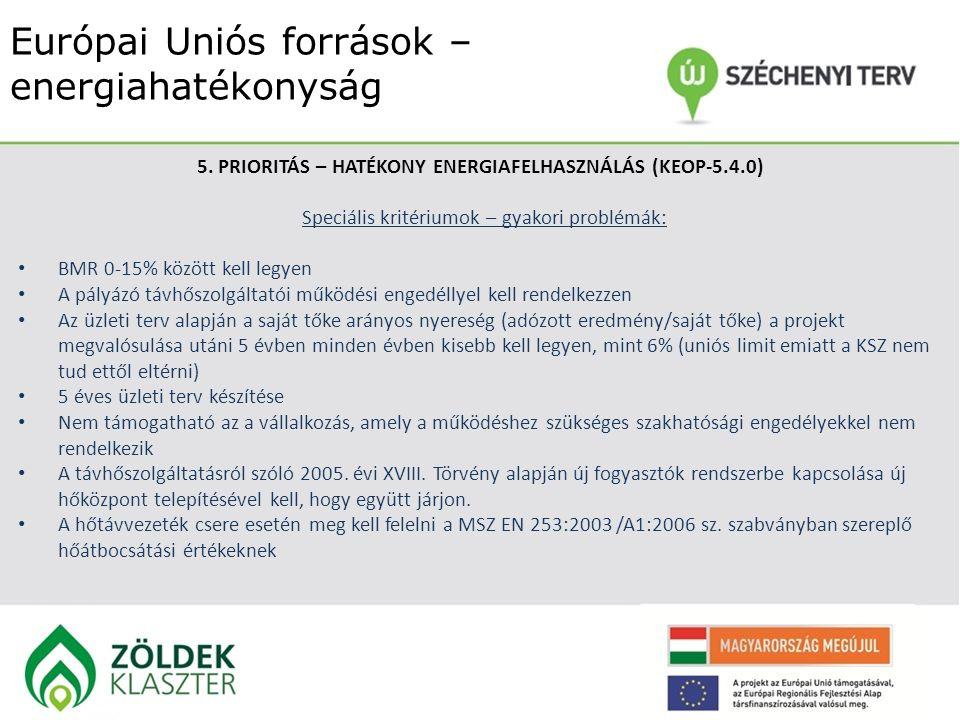 Európai Uniós források – energiahatékonyság 5. PRIORITÁS – HATÉKONY ENERGIAFELHASZNÁLÁS (KEOP-5.4.0) Speciális kritériumok – gyakori problémák: BMR 0-