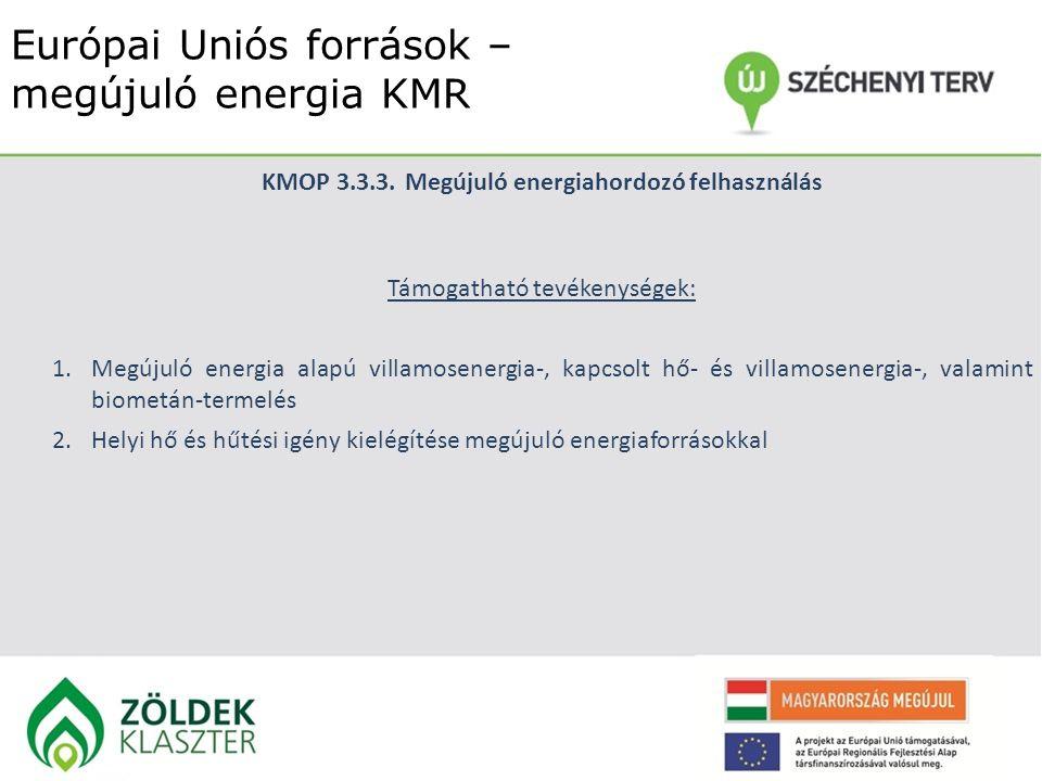 Európai Uniós források – megújuló energia KMR KMOP 3.3.3.Megújuló energiahordozó felhasználás Támogatható tevékenységek: 1.Megújuló energia alapú vill