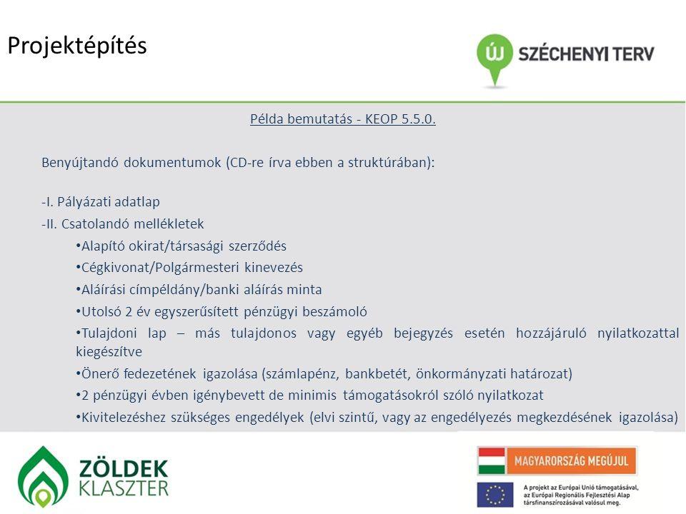 Projektépítés Példa bemutatás - KEOP 5.5.0. Benyújtandó dokumentumok (CD-re írva ebben a struktúrában): -I. Pályázati adatlap -II. Csatolandó mellékle