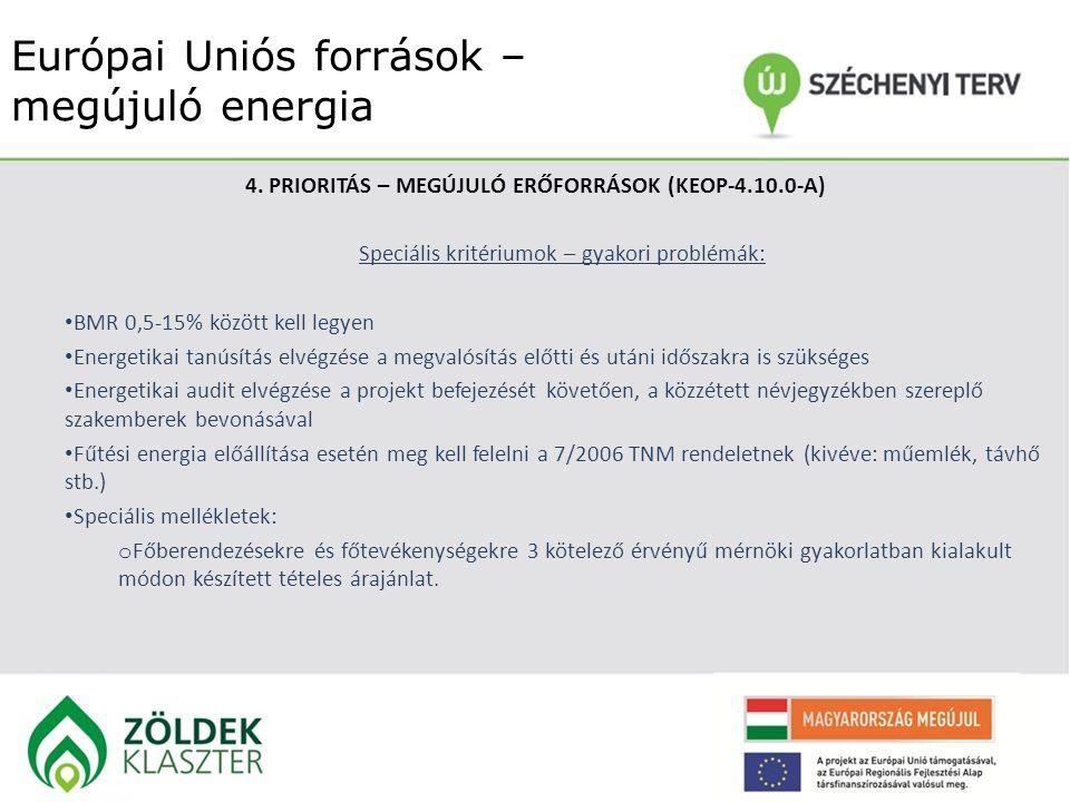 Európai Uniós források – megújuló energia 4. PRIORITÁS – MEGÚJULÓ ERŐFORRÁSOK (KEOP-4.10.0-A) Speciális kritériumok – gyakori problémák: BMR 0,5-15% k