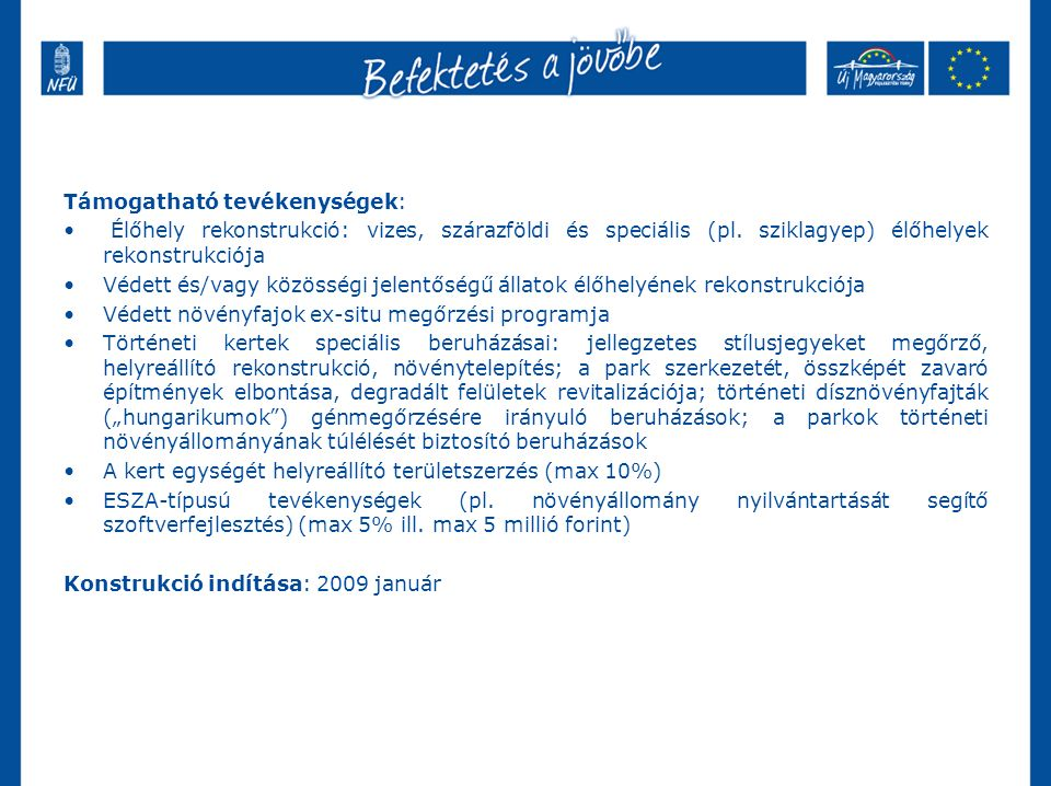 Támogatható tevékenységek: Élőhely rekonstrukció: vizes, szárazföldi és speciális (pl.