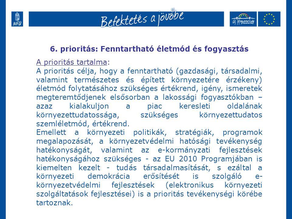 6. prioritás: Fenntartható életmód és fogyasztás A prioritás tartalma: A prioritás célja, hogy a fenntartható (gazdasági, társadalmi, valamint termész