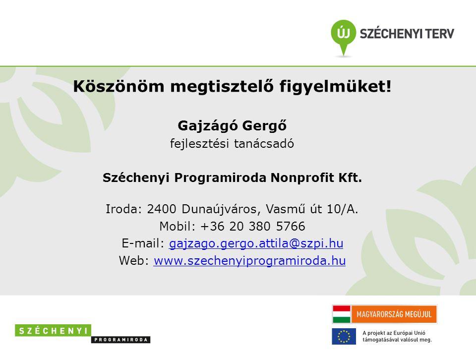 Köszönöm megtisztelő figyelmüket! Gajzágó Gergő fejlesztési tanácsadó Széchenyi Programiroda Nonprofit Kft. Iroda: 2400 Dunaújváros, Vasmű út 10/A. Mo