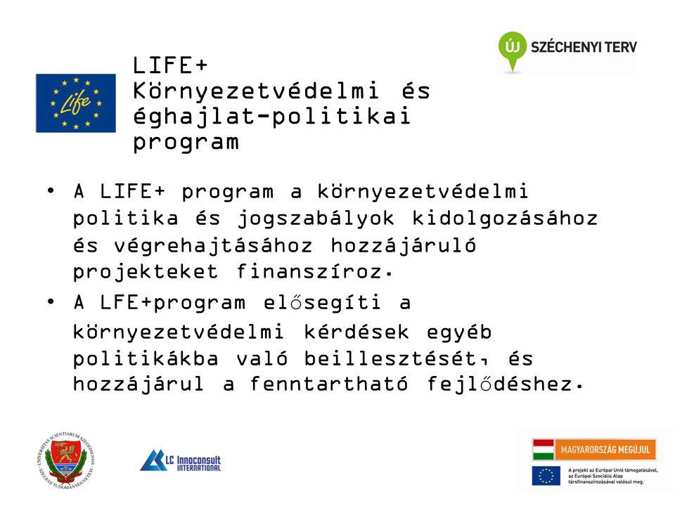 A LIFE+ program a környezetvédelmi politika és jogszabályok kidolgozásához és végrehajtásához hozzájáruló projekteket finanszíroz.