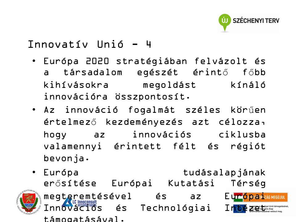 Innovatív Unió - 4 Európa 2020 stratégiában felvázolt és a társadalom egészét érintő főbb kihívásokra megoldást kínáló innovációra összpontosít.