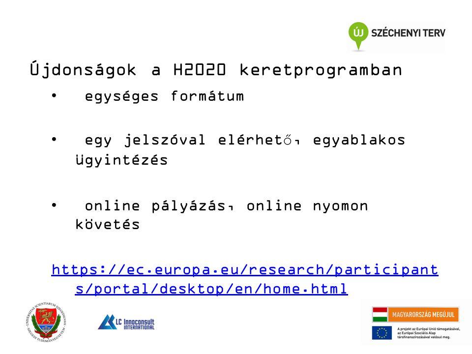 egységes formátum egy jelszóval elérhető, egyablakos ügyintézés online pályázás, online nyomon követés https://ec.europa.eu/research/participant s/portal/desktop/en/home.html Újdonságok a H2020 keretprogramban
