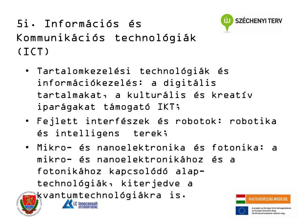 Tartalomkezelési technológiák és információkezelés: a digitális tartalmakat, a kulturális és kreatív iparágakat támogató IKT; Fejlett interfészek és robotok: robotika és intelligens terek; Mikro- és nanoelektronika és fotonika: a mikro- és nanoelektronikához és a fotonikához kapcsolódó alap- technológiák, kiterjedve a kvantumtechnológiákra is.