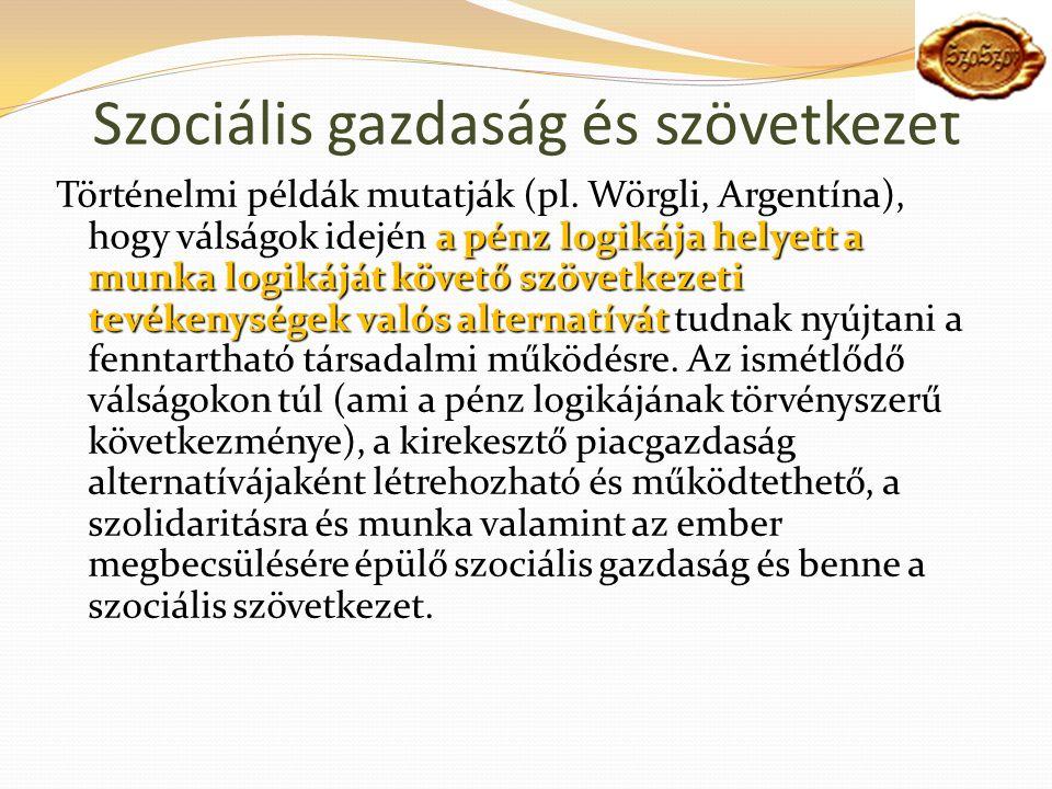Szociális gazdaság és szövetkezet a pénz logikája helyett a munka logikáját követő szövetkezeti tevékenységek valós alternatívát Történelmi példák mutatják (pl.