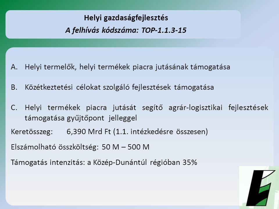 A.Helyi termelők, helyi termékek piacra jutásának támogatása B.Közétkeztetési célokat szolgáló fejlesztések támogatása C.Helyi termékek piacra jutását segítő agrár-logisztikai fejlesztések támogatása gyűjtőpont jelleggel Keretösszeg: 6,390 Mrd Ft (1.1.