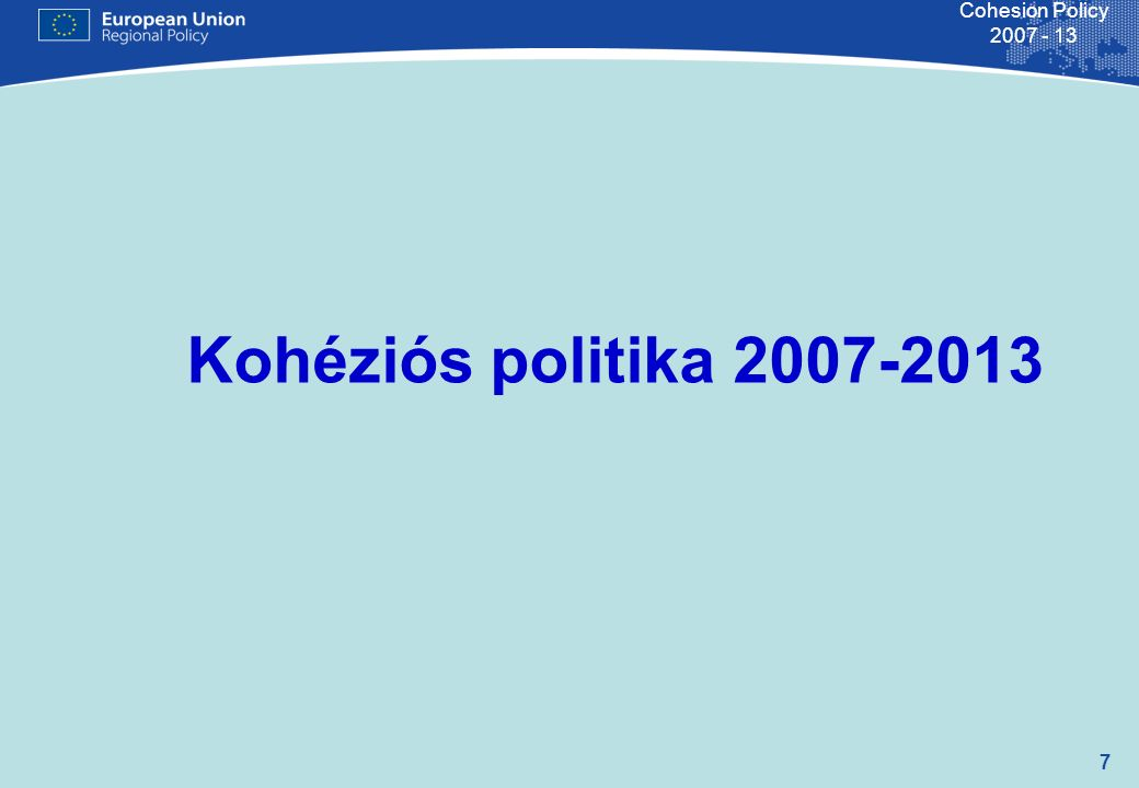 28 Cohesion Policy 2007 - 13 A legfontosabb adatok 2007-13-ra: több mint 7,2 milliárd € a közlekedési infrastruktúra fejlesztésére több mint 2,16 milliárd € KFI-beruházásokra 2,98 milliárd € oktatási és képzési célokra 829 millió € a KKV-k támogatására további 794 millió € egyéb pénzügyi eszkö- zök révén (JEREMIE) induló vállalkozások és KKV-k támogatására