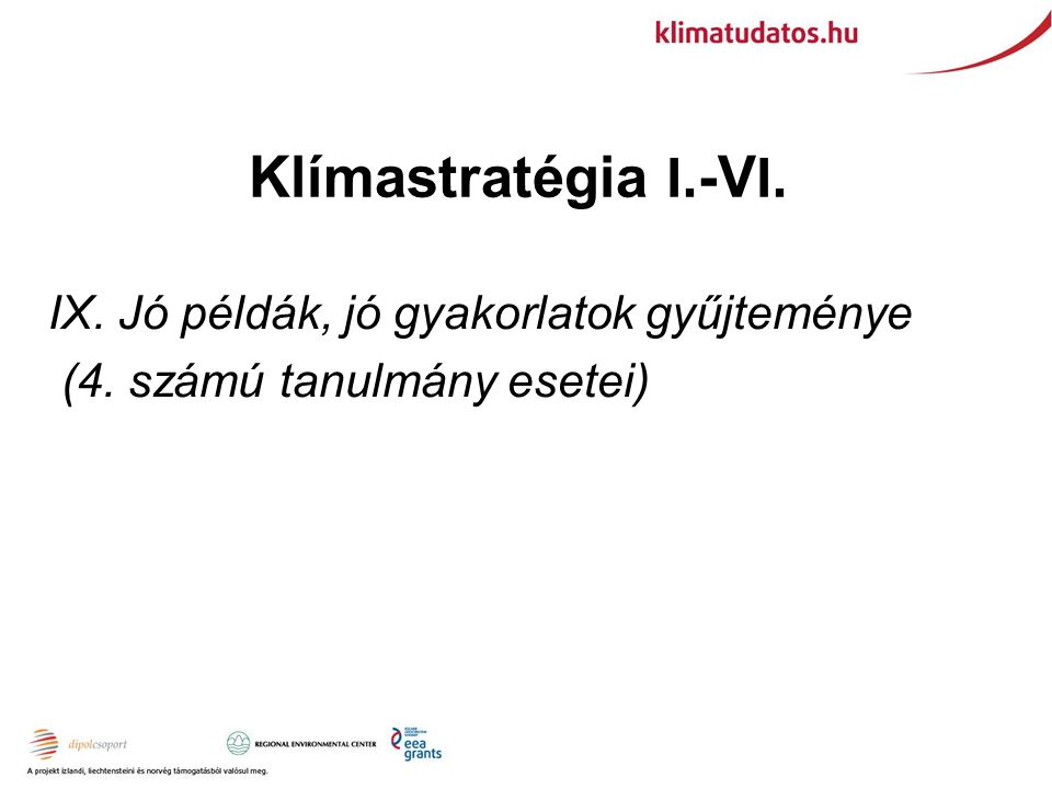 Klímastratégia I. -V I. IX. Jó példák, jó gyakorlatok gyűjteménye (4. számú tanulmány esetei)