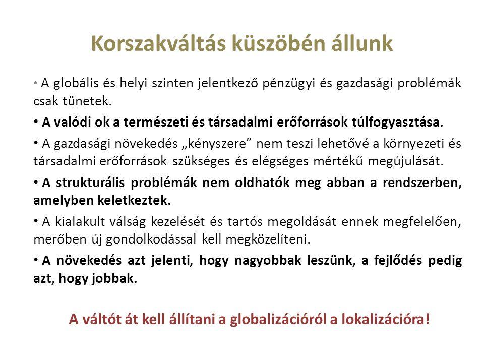 Korszakváltás küszöbén állunk A globális és helyi szinten jelentkező pénzügyi és gazdasági problémák csak tünetek.