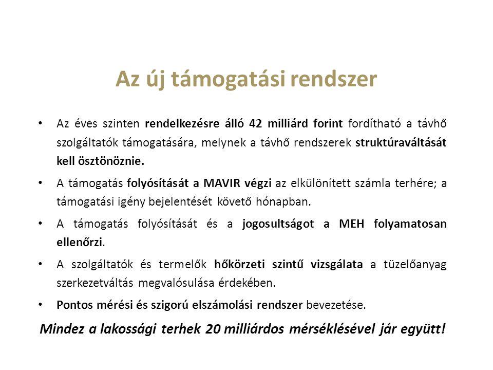 Az új támogatási rendszer Az éves szinten rendelkezésre álló 42 milliárd forint fordítható a távhő szolgáltatók támogatására, melynek a távhő rendszerek struktúraváltását kell ösztönöznie.